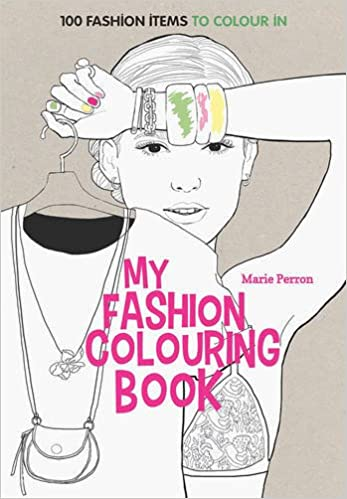 art therapy my fashion colouring book 100 designs for colouring in amazoncouk marie perron 9781910254059 books - Fashion Coloring Books