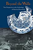 img - for Beyond the Walls: New Perspectives on the Archaeology of Historical Households book / textbook / text book