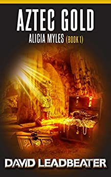 Aztec Gold: An Alicia Myles Adventure (The Alicia Myles Thrillers Book 1) by [Leadbeater, David]