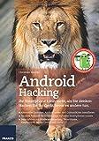 Android Hacking: Ihr Smartphone kann mehr, als Sie denken: Hacken Sie Ihr Gerät, bevor es andere tun.