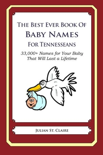 Read Online The Best Ever Book of Baby Names for Tennesseans: 33,000+ Names for Your Baby That Will Last a Lifetime pdf