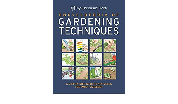 A step-by-step guide to key skills for every gardener RHS Encyclopedia of Gardening Techniques