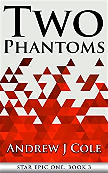 Two Phantoms (STAR EPIC ONE Book 3) by [Cole, Andrew J]