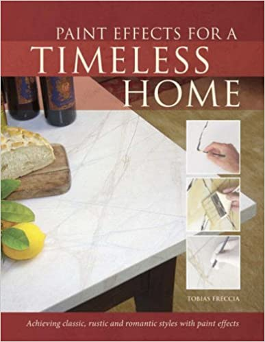 Free books free download Paint Effects for a Timeless Home: Achieving Classic, Rustic and Romantic Styles with Paint Effects B008SM2KDW MOBI by Tobias Freccia