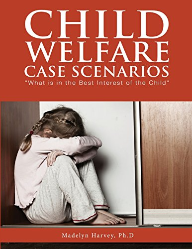 Child Welfare Case Scenarios: What is in the Best Interest of the Child