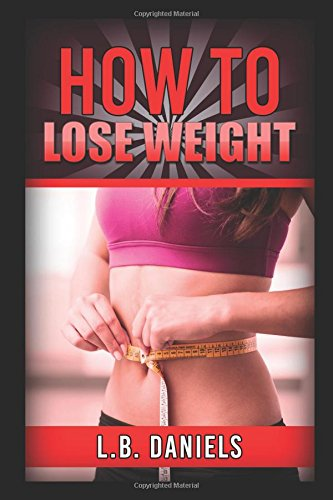 How to Lose Weight: Lose up to 100 pounds in 3 months or less!
