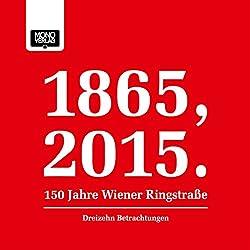 Dreizehn Betrachtungen (1865, 2015 - 150 Jahre Wiener Ringstraße)