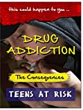 Drug Addiction Teens at Risk - The Consequences