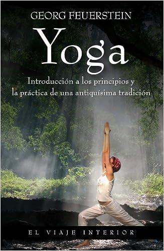 Yoga: Introducción a los principios y la práctica de una ...