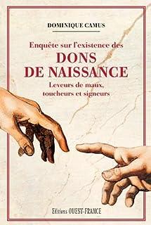 Enquête sur l'existence des dons de naissance : leveurs de maux, toucheurs et signeurs, Camus, Dominique