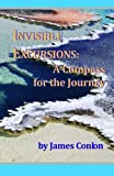 Invisible Excursions : A Compass for the Journey, Conlon, James, 1556054432