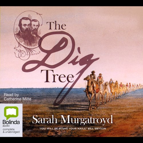 The Dig Tree: A True Story of Bravery, Insanity, and the Race to Discover Australia's Wild Frontier by Bolinda Publishing Pty Ltd