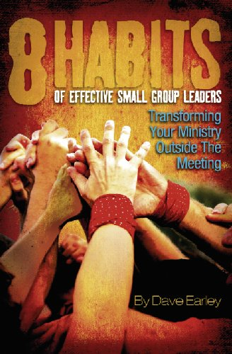 8 Habits of Effective Small Group Leaders - Transforming Your Ministry Outside Your Meetings