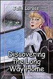Discovering the Long Way Home, Julie Larose, 1424160324
