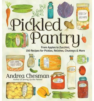The Pickled Pantry: From Apples to Zucchini, 185 Recipes for Preserving & Pickling the Harvest (Paperback) - Common