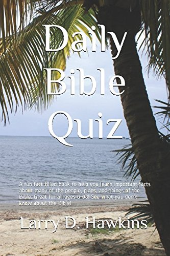 Daily Bible Quiz: A fun fact-filled book to help you learn important facts about many of the people, plaes, and things of the Bible. Great for all ages 8-98! See what you don't know about the Bible!