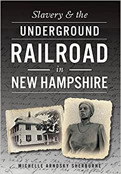 Book Slavery & the Underground Railroad in New Hampshire by Michelle Arnosky Sherburne (2016-01-25)