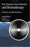 Post Traumatic Stress Disorder and Dramatherapy, Winn, Linda, 1853021830