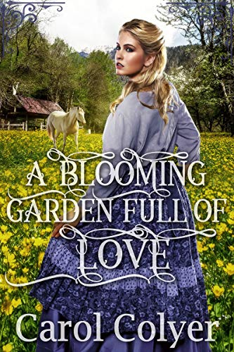 A Blooming Garden Full of Love: A Historical Western Romance Book by [Colyer, Carol]