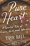 img - for Pure Heart: A Spirited Tale of Grace, Grit, and Whiskey book / textbook / text book