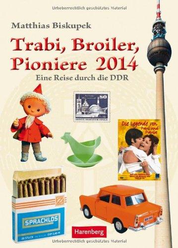 Trabi, Broiler, Pioniere 2014: Eine Reise durch die DDR