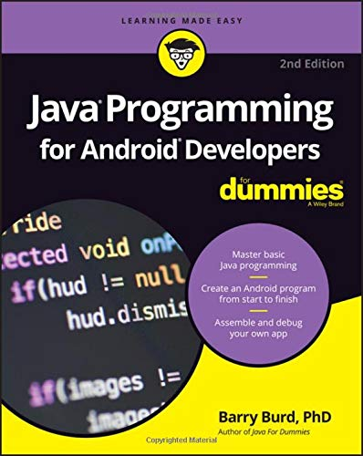 Java Programming for Android Developers For Dummies (For Dummies (Computer/Tech)) (Create A Android App In Android Studio)