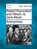 Robert Pauncefort and Others vs. Jane Mead, Anonymous, 1275116426