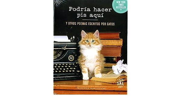 Podría hacer pis aquí y otros poemas escritos por gatos (Spanish Edition): Francesco Marciuliano, Lata de Sal: 9788494286766: Amazon.com: Books