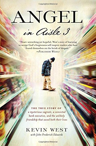 Angel in Aisle 3: The True Story of a Mysterious Vagrant, a Convicted Bank Executive, and the Unlikely Friendship That Saved Both Their (Stores In West Virginia)