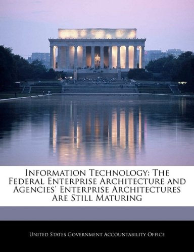 Download Information Technology: The Federal Enterprise Architecture and Agencies' Enterprise Architectures Are Still Maturing pdf epub