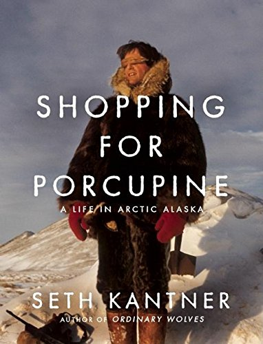 Download Shopping for Porcupine: A Life in Arctic Alaska pdf epub