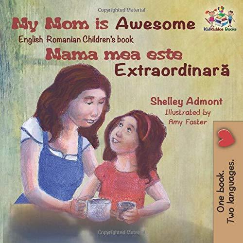 My Mom is Awesome (English Romanian children's book): Mama mea este Extraordinară (English Romanian Bilingual Collection) PDF