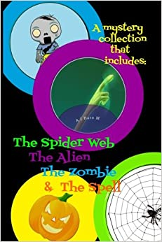 Book A mystery collection that includes: The Spider Web, The Alien, The Zombie and The Spell: 4 book collection
