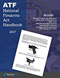 National Firearms Act (NFA) Handbook: NFA Definitions, Procedures, and Rules (Updated for 2017)