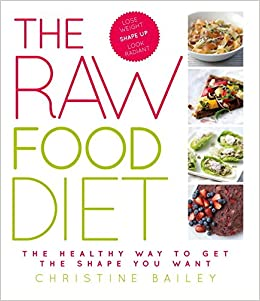 The raw food diet the healthy way to get the shape you want the raw food diet the healthy way to get the shape you want christine bailey 9781844839988 amazon books forumfinder Gallery