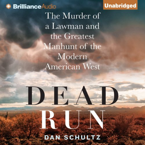 Dead Run: The Murder of a Lawman and the Greatest Manhunt of the Modern American West by Brilliance Audio