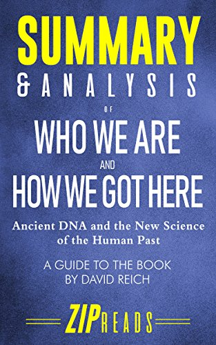 Summary & Analysis of Who We Are and How We Got Here: Ancient DNA and the New Science of the Human Past | A Guide to the Book by David Reich
