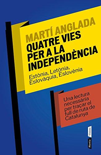 Descargar Libro Quatre Vies Per A La Independència Martí Anglada Birulés