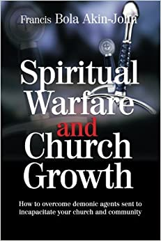 Book Spiritual Warfare and Church Growth: How to overcome demonic agents sent to incapacitate your church and community
