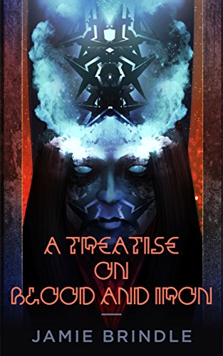 A Treatise On Blood And Iron (Tales From The Storystream Book 1)