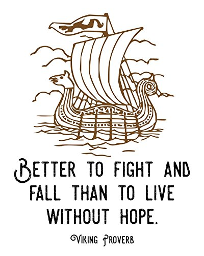 "Viking Quote ""Better to fight and fall than to live without"