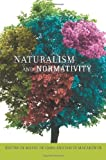 Naturalism and Normativity (Columbia Themes in Philosophy)