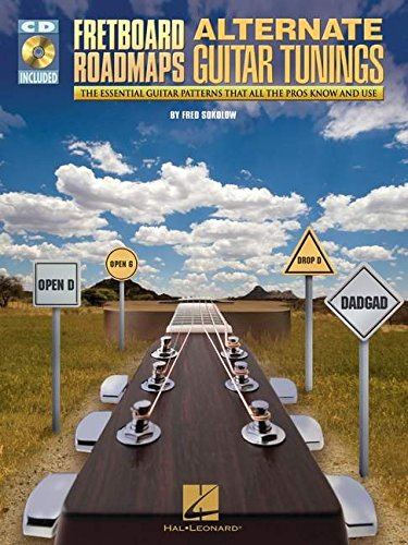 Alternate Guitar Tunings - Fretboard Roadmaps - Alternate Guitar Tunings: The Essential Guitar Patterns That All the Pros Know and Use