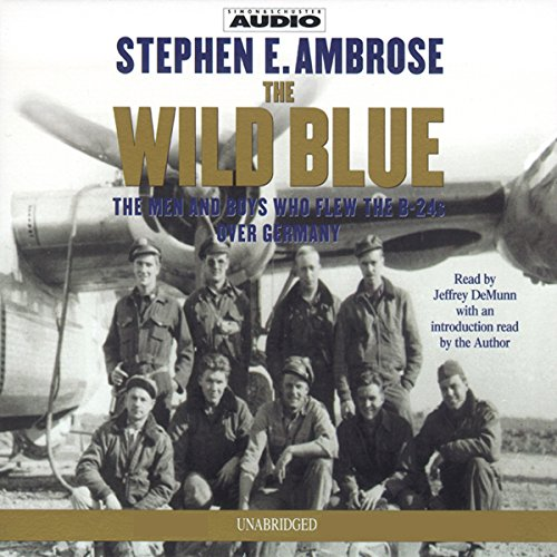 The Wild Blue: The Men and Boys Who Flew the B-24s Over Germany 1944-45 by Simon & Schuster Audio