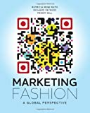 Marketing Fashion : A Global Perspective, Rath, Patricia Mink and Petrizzi, Richard, 1609010787