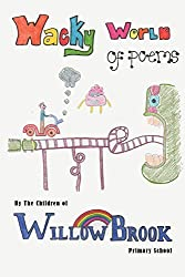 Wacky World of Poems by The Children of Willow Brook Primary School (2014-07-06)