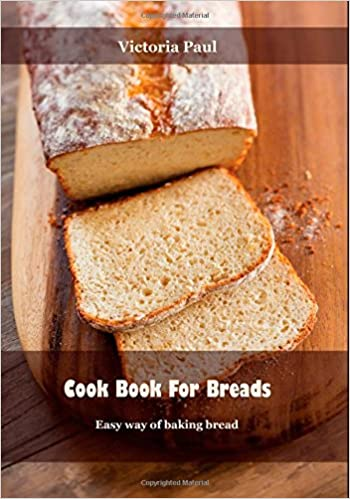Cook Book For Breads Easy Way Of Baking Bread Victoria Paul