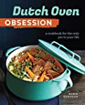 Dutch Oven Obsession: A Cookbook for...