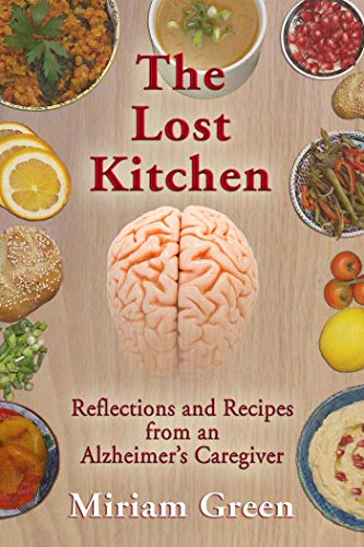 The Lost Kitchen: Reflections and Recipes of An Alzheimer's Caregiver by Miriam Green