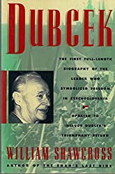 Dubcek: The first full-length biography of the leader who symbolized freedom in Czechoslovakia